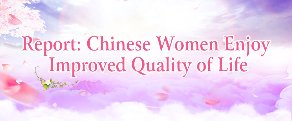 Report: Chinese Women Enjoy Improved Quality of Life